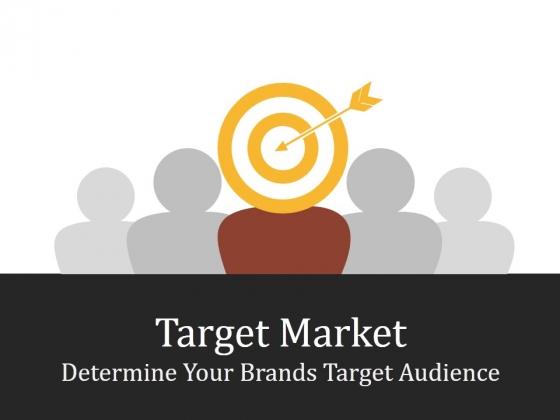 Target Market Determine Your Brands Target Audience Ppt PowerPoint Presentation Gallery