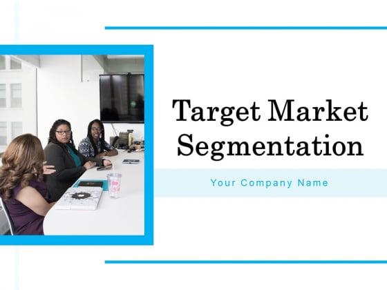 Target Market Segmentation Ppt PowerPoint Presentation Complete Deck With Slides