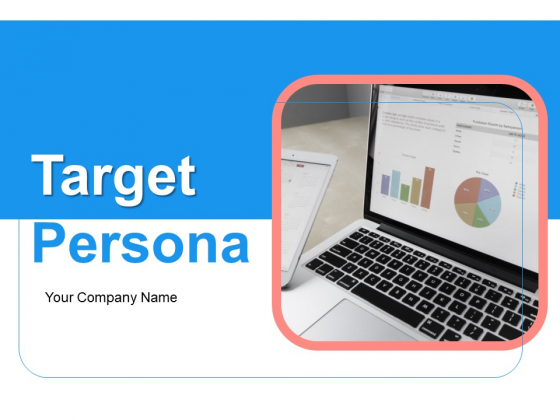 Target Persona Ppt PowerPoint Presentation Complete Deck With Slides