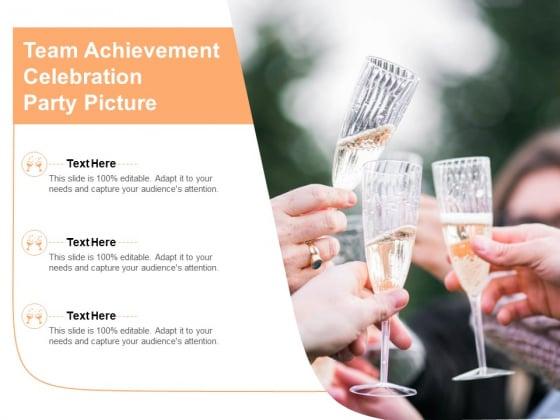 Team Achievement Celebration Party Picture Ppt PowerPoint Presentation Styles Display PDF