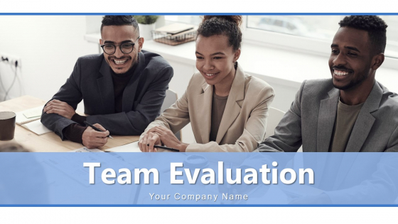 Team Evaluation Performance Analyzing Ppt PowerPoint Presentation Complete Deck