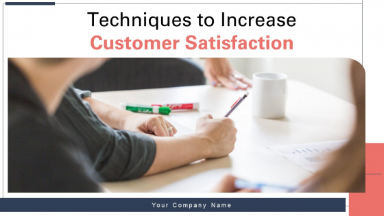 Techniques To Increase Customer Satisfaction Ppt PowerPoint Presentation Complete Deck With Slides