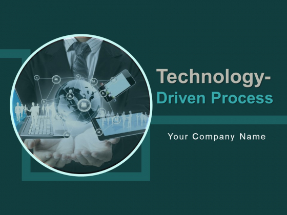 Technology Driven Process Ppt PowerPoint Presentation Complete Deck With Slides