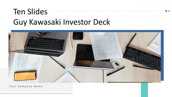 Ten Slides Guy Kawasaki Investor Deck Ppt PowerPoint Presentation Complete With Slides
