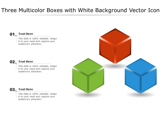 Three Multicolor Boxes With White Background Vector Icon Ppt PowerPoint Presentation File Layout PDF