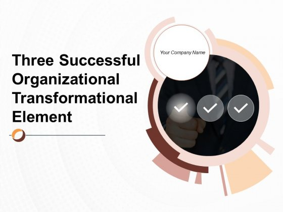 Three Successful Organizational Transformation Element Ppt PowerPoint Presentation Complete Deck With Slides