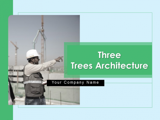 Three Trees Architecture Ppt PowerPoint Presentation Complete Deck With Slides