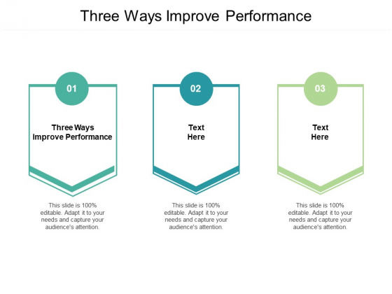 Three Ways Improve Performance Ppt PowerPoint Presentation Ideas Design Templates Cpb