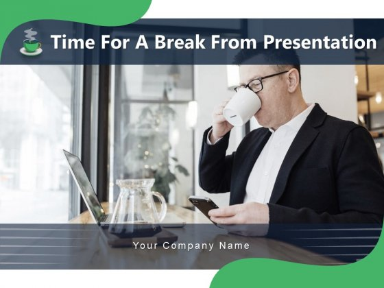 Time For A Break From Presentation Time Organisation Work Ppt PowerPoint Presentation Complete Deck