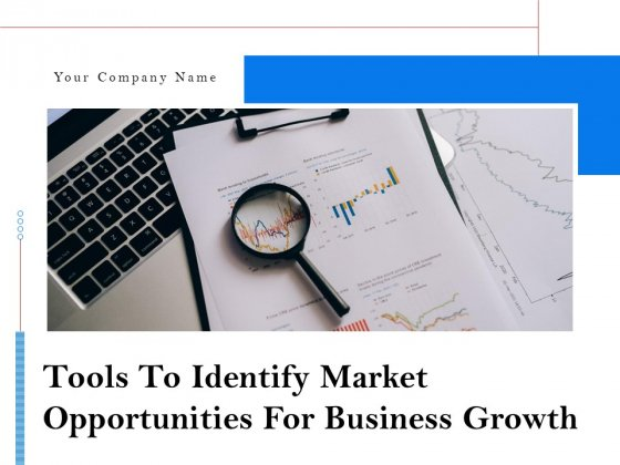 Tools To Identify Market Opportunities For Business Growth Ppt PowerPoint Presentation Complete Deck With Slides