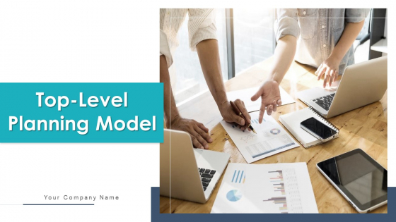 Top Level Planning Model Decision Analysis Ppt PowerPoint Presentation Complete Deck With Slides