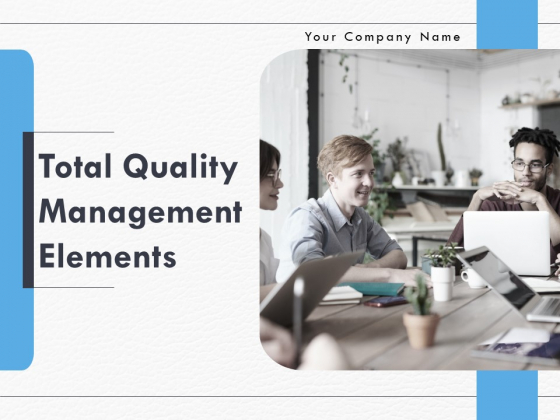 Total Quality Management Elements Ppt PowerPoint Presentation Complete Deck With Slides