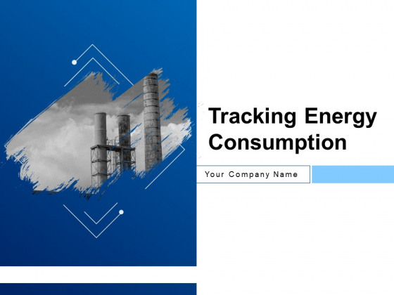 Tracking Energy Consumption Ppt PowerPoint Presentation Complete Deck With Slides