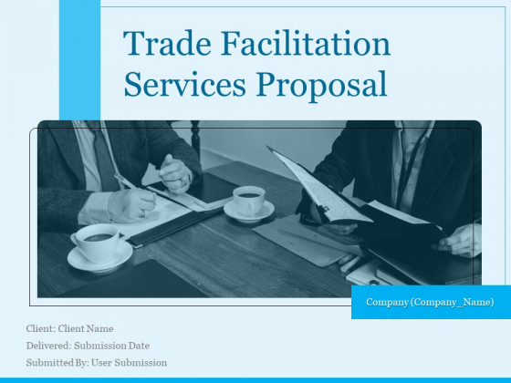 Trade Facilitation Services Proposal Ppt PowerPoint Presentation Complete Deck With Slides