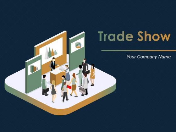 Trade Show Ppt PowerPoint Presentation Complete Deck With Slides