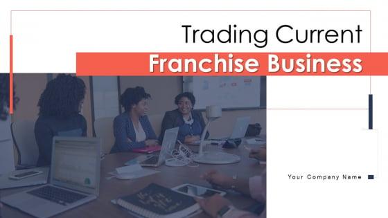 Trading_Current_Franchise_Business_Ppt_PowerPoint_Presentation_Complete_Deck_With_Slides_Slide_1