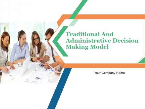 Traditional And Administrative Decision Making Model PowerPoint Presentation Complete Deck With Slides