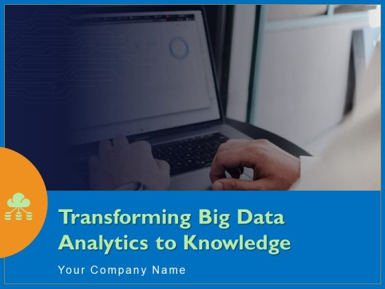 Transforming Big Data Analytics To Knowledge Ppt PowerPoint Presentation Complete Deck With Slides
