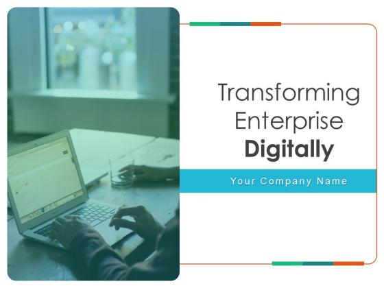 Transforming Enterprise Digitally Ppt PowerPoint Presentation Complete Deck With Slides