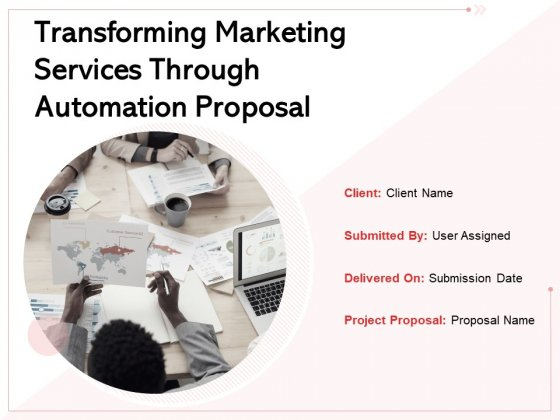 Transforming Marketing Services Through Automation Proposal Ppt PowerPoint Presentation Complete Deck With Slides