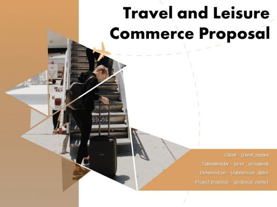 Travel And Leisure Commerce Proposal Ppt PowerPoint Presentation Complete Deck With Slides