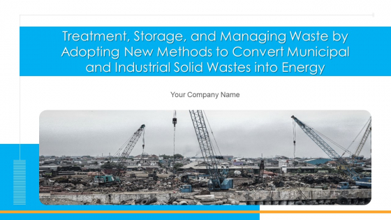 Treatment Storage And Managing Waste By Adopting New Methods To Convert Municipal And Industrial Solid Wastes Into Energy Complete Deck