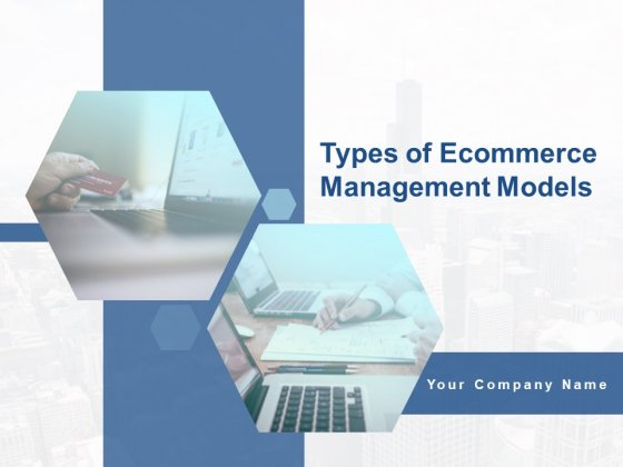 Types Of Ecommerce Management Models Ppt PowerPoint Presentation Complete Deck With Slides