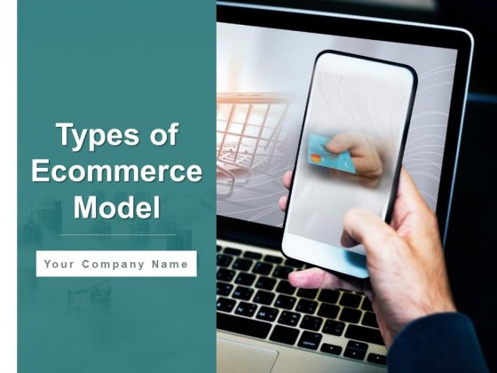 Types Of Ecommerce Model Ppt PowerPoint Presentation Complete Deck With Slides