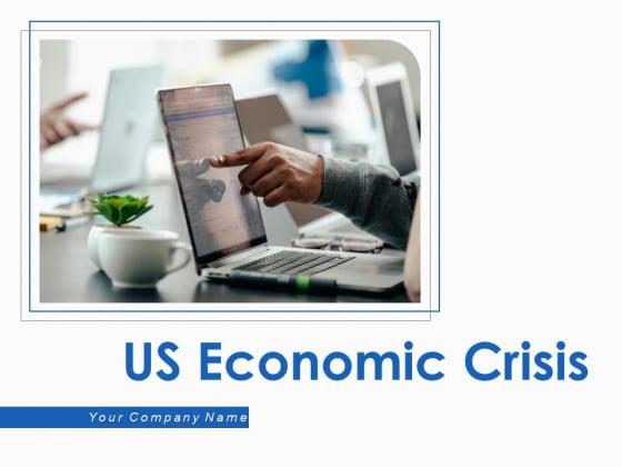 US Economic Crisis Ppt PowerPoint Presentation Complete Deck With Slides