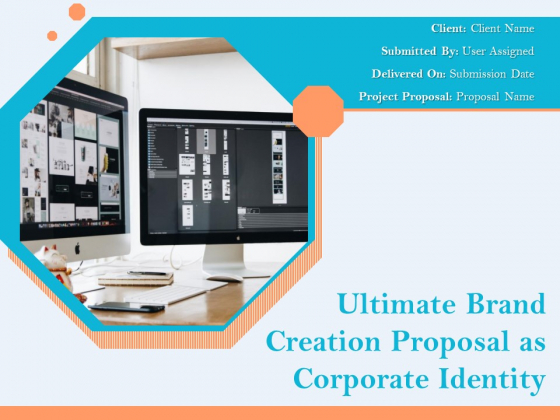 Ultimate Brand Creation Proposal As Corporate Identity Ppt PowerPoint Presentation Complete Deck With Slides