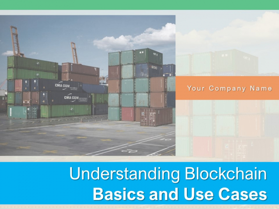 Understanding Blockchain Basics And Use Cases Ppt PowerPoint Presentation Complete Deck With Slides