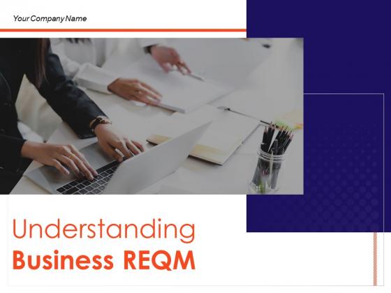 Understanding Business REQM Ppt PowerPoint Presentation Complete Deck With Slides