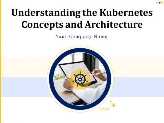 Understanding The Kubernetes Concepts And Architecture Ppt PowerPoint Presentation Complete Deck With Slides