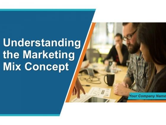 Understanding_The_Marketing_Mix_Concept_Ppt_PowerPoint_Presentation_Complete_Deck_With_Slides_Slide_1