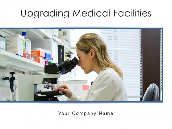 Upgrading Medical Facilities Lead Improvement Ppt PowerPoint Presentation Complete Deck