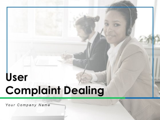 User Complaint Dealing Customer Process Ppt PowerPoint Presentation Complete Deck
