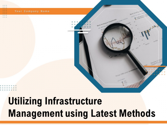 Utilizing Infrastructure Management Using Latest Methods Ppt PowerPoint Presentation Complete Deck With Slides