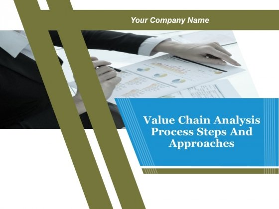 Value Chain Analysis Process Steps And Approaches Ppt PowerPoint Presentation Complete Deck With Slides