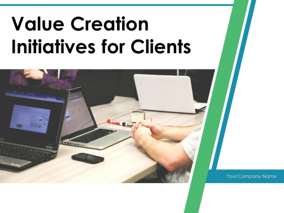 Value Creation Initiatives For Clients Ppt PowerPoint Presentation Complete Deck With Slides