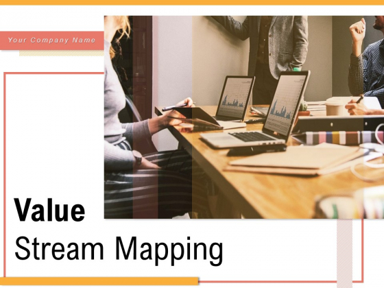 Value Stream Mapping Customer Data Management Ppt PowerPoint Presentation Complete Deck