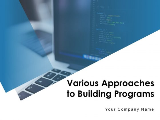 Various Approaches To Building Programs Technology Project Ppt PowerPoint Presentation Complete Deck