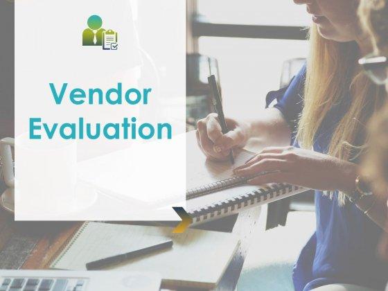 Vendor Evaluation Ppt PowerPoint Presentation Complete Deck With Slides