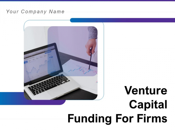 Venture Capital Funding For Firms Ppt PowerPoint Presentation Complete Deck With Slides
