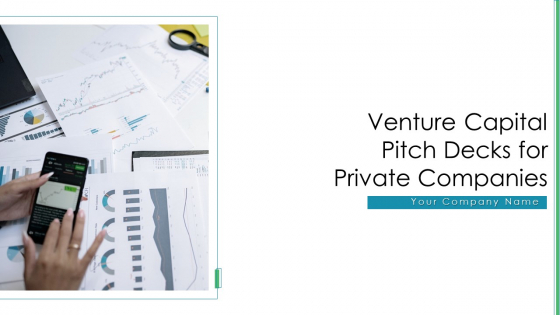 Venture Capital Pitch Decks For Private Companies Ppt PowerPoint Presentation Complete With Slides