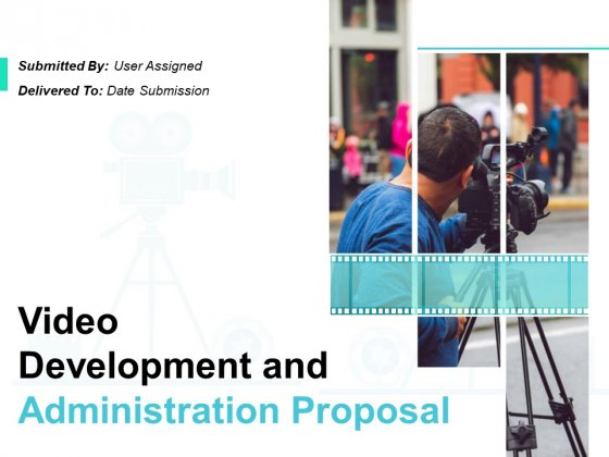 Video Development And Administration Proposal Ppt PowerPoint Presentation Complete Deck With Slides