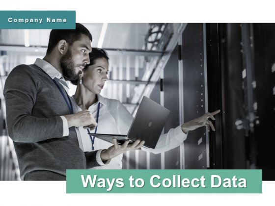 Ways To Collect Data Ppt PowerPoint Presentation Complete Deck With Slides