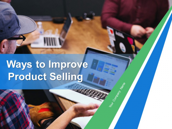 Ways To Improve Product Selling Ppt PowerPoint Presentation Complete Deck With Slides