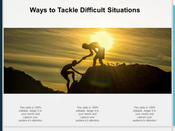 Ways To Tackle Difficult Situations Ppt PowerPoint Presentation Slides Graphics Design