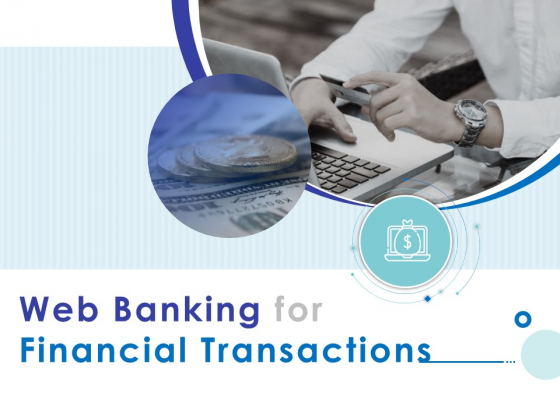Web Banking For Financial Transactions Ppt PowerPoint Presentation Complete Deck With Slides