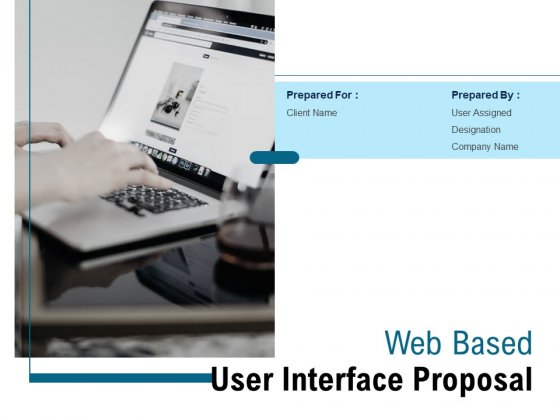 Web Based User Interface Proposal Ppt PowerPoint Presentation Complete Deck With Slides